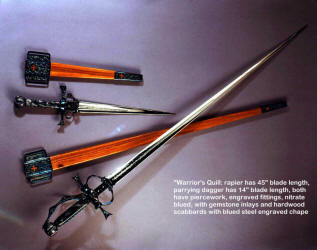 "The Warrior's Qull has a 45"" bladed rapier, and a 14"" bladed dagger. Scabbards are Arririba, with chape in hand-engraved blued steel with piercework in all metal components, including blades"